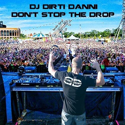 DJ Dirti Danni - Don't Stop The Drop